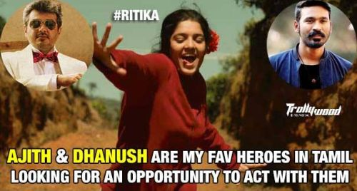 Ritika singh about ajith and dhanush