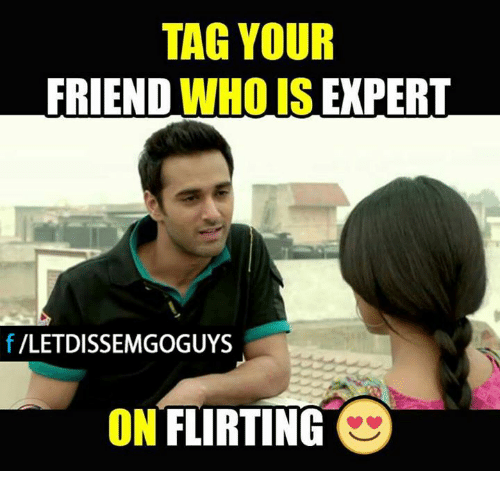 Tag a friend who is Expert in flirting